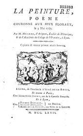 La Peinture, poëme couronné aux Jeux Floraux, le 3 Mai 1767. Par M. Michel, d'Avignon, Ecolier de Rhétorique, et de l'Académie du College de l'Oratoire, à Lyon...