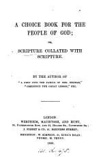 A choice book for the people of God  or  Scripture collated with Scripture  by  the author of  A peep into the family of mrs  Delmar   E B    PDF