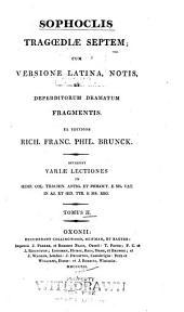 Sophoclis Tragœdiæ septem: cum versione Latina, notis, et deperditorum dramatum fragmentis, Volume 2