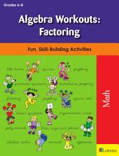 Algebra Workouts: Factoring: Fun, Skill-Building Activities