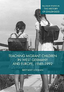 Teaching Migrant Children in West Germany and Europe  1949   1992 PDF