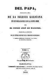 Del Papa,seguida de la obra: De la Iglesia galicana en sus relaciones con la Santa Sede