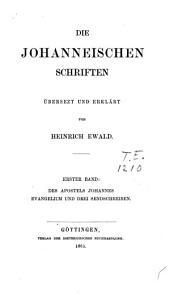 Die Johanneischen Schriften übers. U. Erklärt: Evangelium u. drei Sendschreiben