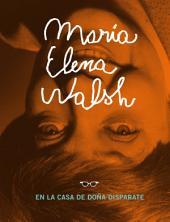 María Elena Walsh en la casa de Doña Disparate: Incluye el epistolario inédito entre María Elena Walsh y Victoria Ocampo