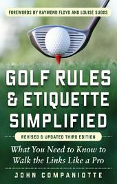 Golf Rules & Etiquette Simplified, 3rd Edition: What You Need to Know to Walk the Links Like a Pro, Edition 3