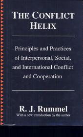 The Conflict Helix: Principles and Procedures of Interpersonal, Social, and International Conflict and Cooperation