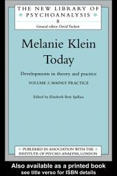Melanie Klein Today, Volume 2: Mainly Practice: Developments in Theory and Practice