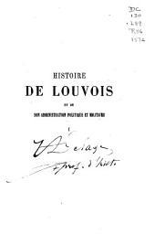 Histoire de Louvois et de son administration politique et militaire: Volume1