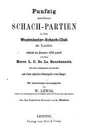 Fünfzig auserlesene Schach-Partien: in dem Westminster-Schach-Club zu London während des Sommers 1834 gespielt zwischen Herrn L[ouis] C[harles] De LaBourdonnais, dem besten Schachspieler Frankreichs, und einem englischen Schachspieler ersten Ranges [Alexander Macdonnell sen.]