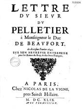 Lettre dv Sievr Dv Pelletier à monseigneur dvc de Beavfort, du dixiesme feurier 1649, svr son hevrevse entreprise pour les armes du Roy, et des bons François