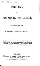 Cyclop  dia of Moral and Religious Anecdote  abridged from the larger    Cyclop  dia    of K  Arvine   with an introductory essay by the Rev  George Cheever PDF