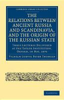 The Relations Between Ancient Russia and Scandinavia  and the Origin of the Russian State PDF
