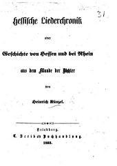 Hessische Liederchronik, oder Geschichte von Hessen und bei Rhein aus dem Munde der Dichter