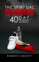 The Spiritual Ironman 40 Day Training Manual PDF