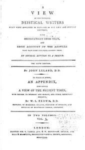 A View of the Principal Deistical Writers that Have Appeared in England in the Last and Present Century: With Observations Upon Them, and Some Account of the Answers that Have Been Published Against Them, Volume 1