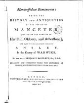 Manduessedum Romanorum: Being the History and Antiquities of the Parish of Manceter, [including the Hamlets of Hartshill, Oldbury, and Atherstone], and Also of the Adjacent Parish of Ansley, in the County of Warwick