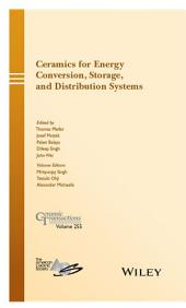 Ceramics for Energy Conversion, Storage, and Distribution Systems: Ceramic Transactions, Volume 255