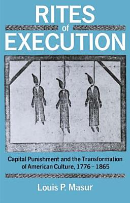 Rites of Execution   Capital Punishment and the Transformation of American Culture  1776 1865