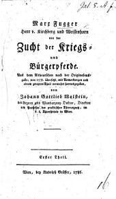 M. F. ... Zucht der Kriegs- und Burgerpferde. Aus dem Altdeutschen nach der Originalausgabe, von 1578 übersetzt mit Anmerkungen und einem zweyten Theil vermehrt herausgegeben von J. G. Wolstein. Erster Theil