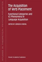 The Acquisition of Verb Placement: Functional Categories and V2 Phenomena in Language Acquisition