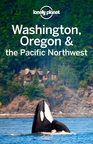 Lonely Planet Washington  Oregon   the Pacific Northwest PDF