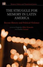 The Struggle for Memory in Latin America: Recent History and Political Violence
