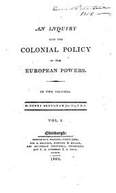 An Inquiry Into the Colonial Policy of the European Powers: In Two Volumes, Volume 1