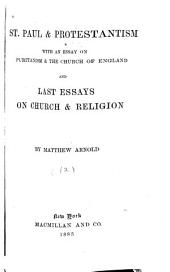 St. Paul & Protestantism with an essay on Puritanism & the Church of England; and, Last essays on church & religion