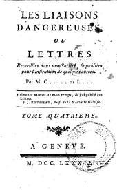 LES LIAISONS DANGEREUSES, OU, LETTRES: Recueillies dans une Société, [et] publiées pour l'instruction de quelques autres. TOME QUATRIEME, Volume4