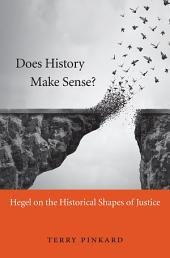 Does History Make Sense?: Hegel on the Historical Shapes of Justice