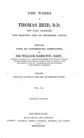 The Works of Thomas Reid Now Fully Collected, with Selections from His Unpublished Letters: Preface, Notes and Supplementary Dissertations by Sir William Hamilton. Prefixed Stewart's Account of the Life and Writings of Reid, Volume 2