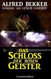 Alfred Bekker schreibt als Leslie Garber: Das Schloss der bösen Geister: Unheimlicher Roman/ Cassiopeiapress Romantic Thriller