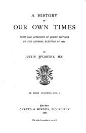 A History of Our Own Times from the Accession of Queen Victoria to the General Election of 1880: Volume 1