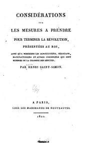 Considérations sur les mesures à prendre pour terminer la révolution, présentées au roi: ainsi qu'à messieurs les ... membres de la Chambre des députés