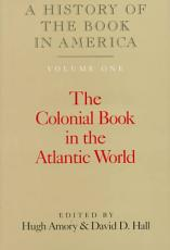 A History of the Book in America  Volume 1  The Colonial Book in the Atlantic World PDF