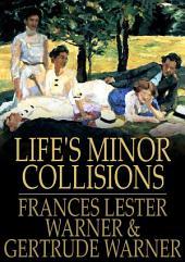Life's Minor Collisions