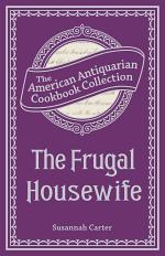 The Frugal Housewife Or, Complete Woman Cook