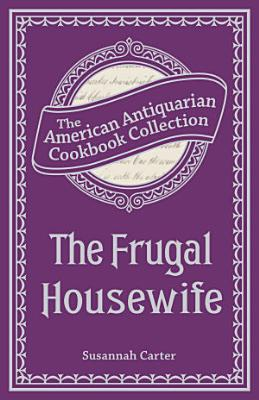 The Frugal Housewife Or  Complete Woman Cook