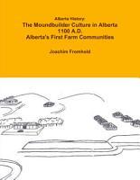 Alberta History  The Moundbuilder Culture in Alberta 1100 A D    Alberta s First Farm Communities PDF