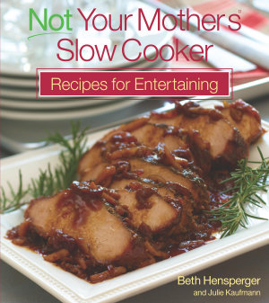 Not Your Mother s Slow Cooker Recipes for Entertaining PDF