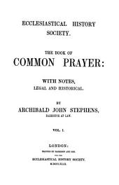 The Book of Common Prayer: With Notes, Legal and Historical, Volume 1