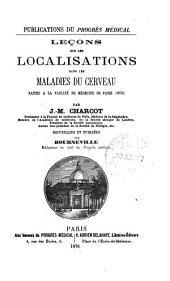 Leçons sur les localisations dans les maladies du cerveau: faites a la faculté de Médecine de Paris (1875)