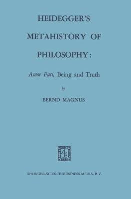 Heidegger   s Metahistory of Philosophy  Amor Fati  Being and Truth PDF