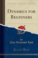 Dynamics for Beginners (Classic Reprint)
