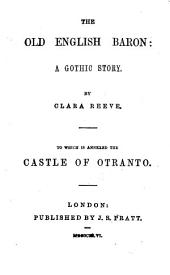 The Old English Baron. A Gothic Story. To which is Annexed the Castle of Otranto [by Horace Walpole]