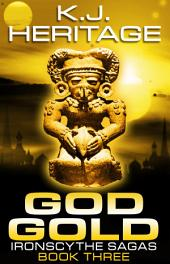 God Gold: IronScythe Sagas Book Three