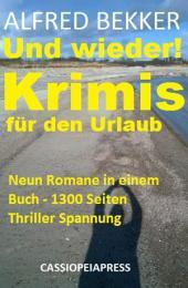 Und wieder! Krimis für den Urlaub: Neun Romane in einem Buch - 1300 Seiten Thriller Spannung: Cassiopeiapress