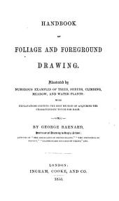 Handbook of Foliage and Foreground Drawing. Illustrated by numerous examples of trees, shrubs, etc