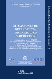 Situaciones de dependencia, discapacidad y derechos: Una mirada a la Ley 39/2006 de Promoción de la Autonomía Personal y Atención a las Personas en Situación de Dependencia desde la Convención Internacional de los Derechos de las Personas con Discapacidad