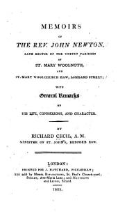 Memoirs of the Rev. John Newton, late rector of the united parishes of St. Mary Woolnoth, and St. Mary Woolchurch Haw, Lombard street: with general remarks on his life, connexions, and character